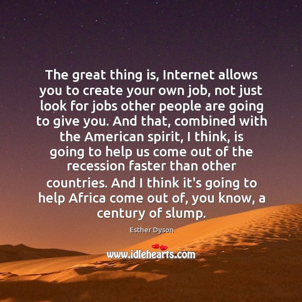 The great thing is, Internet allows you to create your own job, Esther Dyson Picture Quote