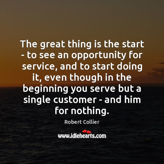 The great thing is the start – to see an opportunity for Robert Collier Picture Quote