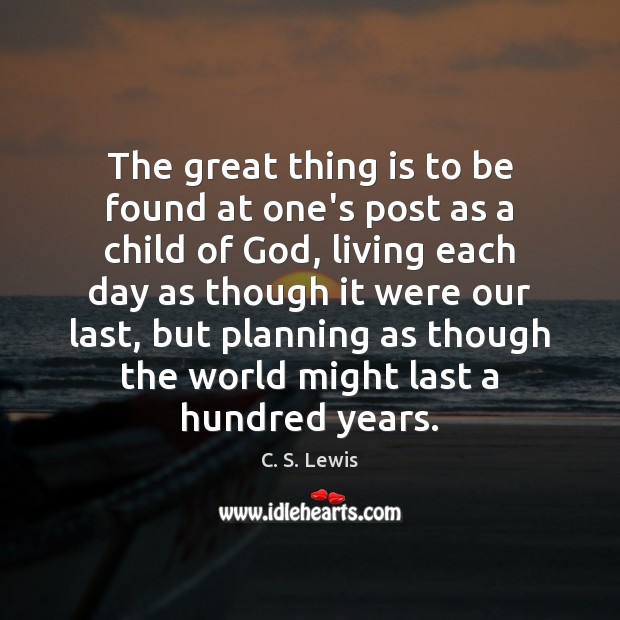The great thing is to be found at one's post as a Image