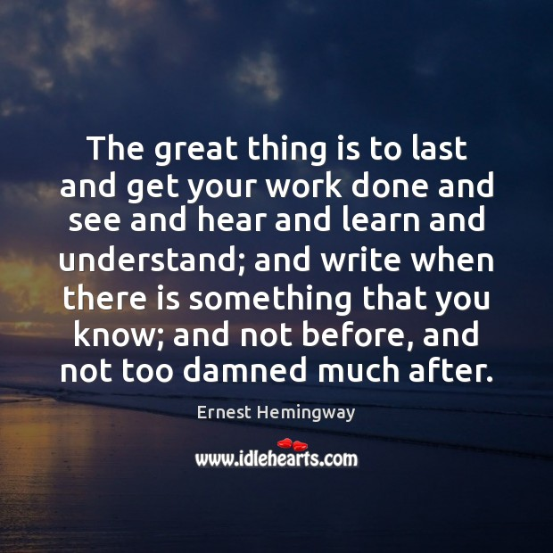 The great thing is to last and get your work done and Image
