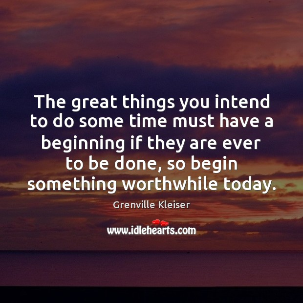 The great things you intend to do some time must have a Grenville Kleiser Picture Quote