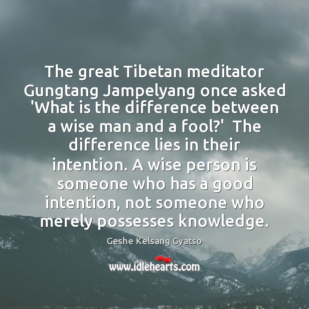 The great Tibetan meditator Gungtang Jampelyang once asked 'What is the difference Image