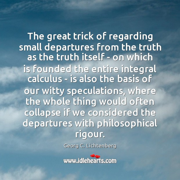 The great trick of regarding small departures from the truth as the Image