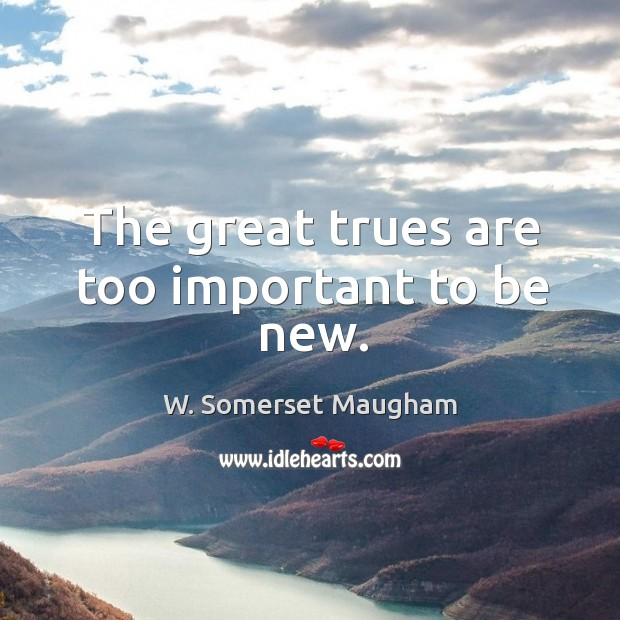 The great trues are too important to be new. Image