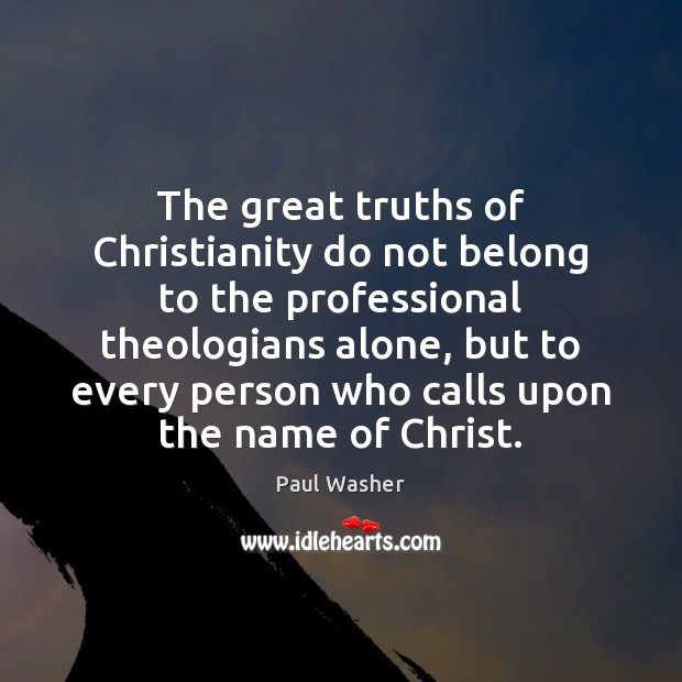The great truths of Christianity do not belong to the professional theologians Paul Washer Picture Quote
