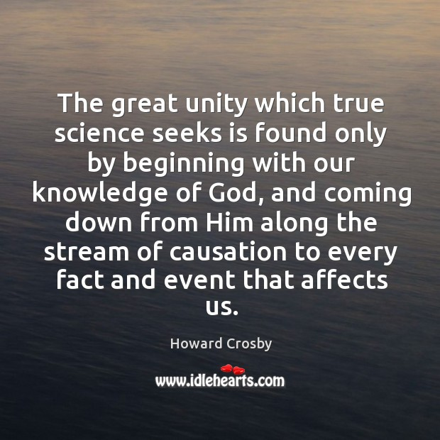 The great unity which true science seeks is found only by beginning with our knowledge of God Image