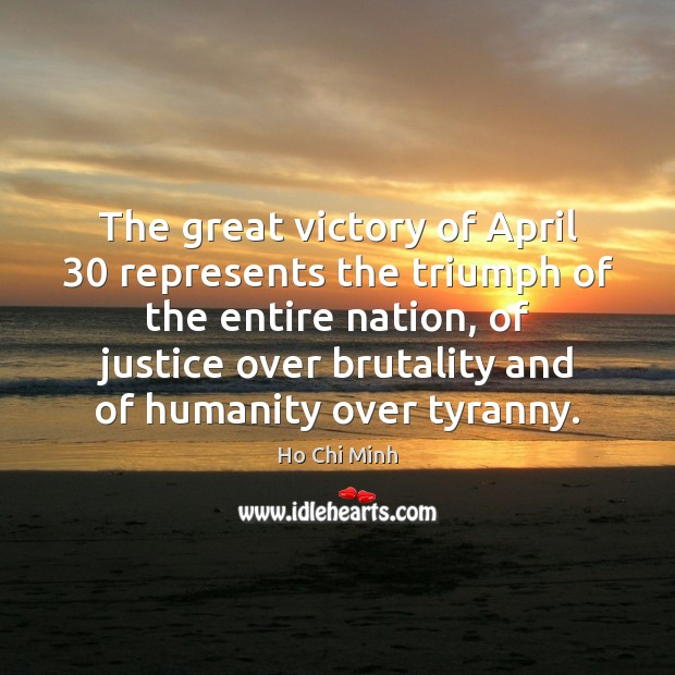 The great victory of April 30 represents the triumph of the entire nation, Ho Chi Minh Picture Quote
