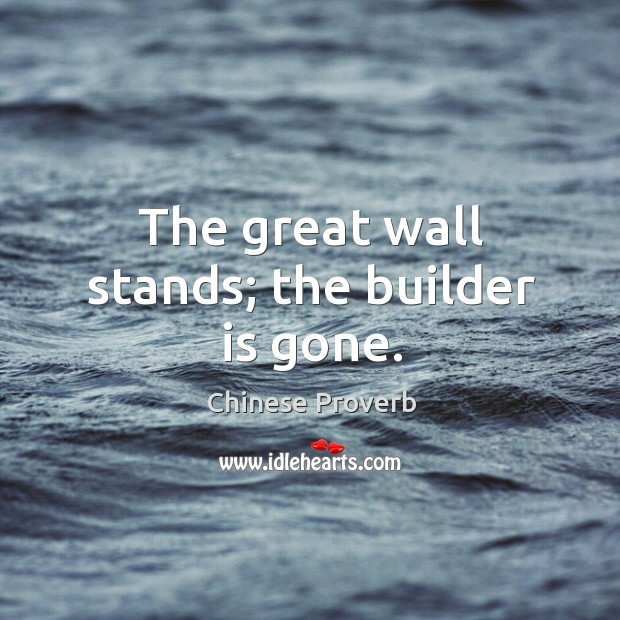 Image, The great wall stands; the builder is gone.