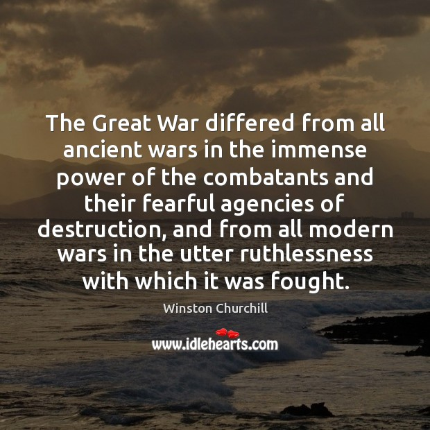 The Great War differed from all ancient wars in the immense power Winston Churchill Picture Quote