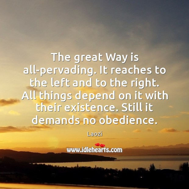 The great Way is all-pervading. It reaches to the left and to Laozi Picture Quote