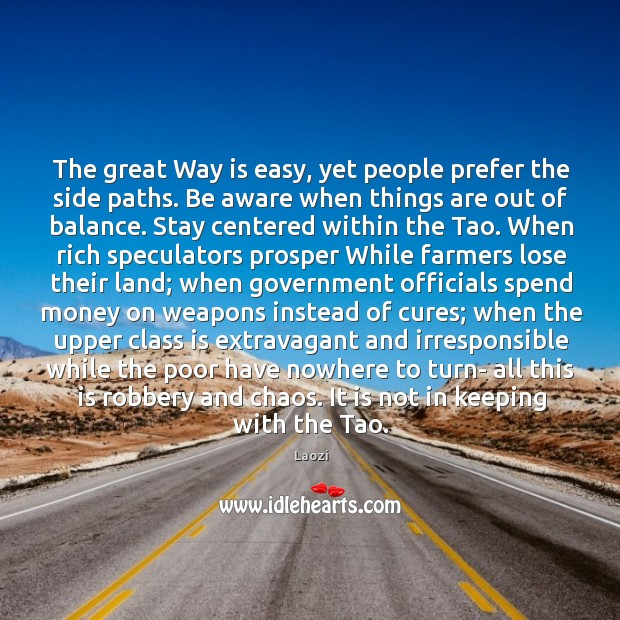 Image, The great Way is easy, yet people prefer the side paths. Be