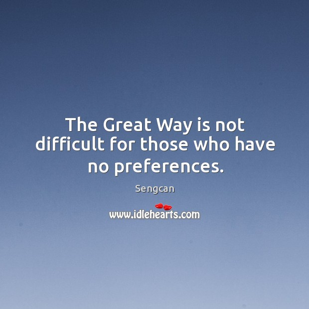The Great Way is not difficult for those who have no preferences. Image