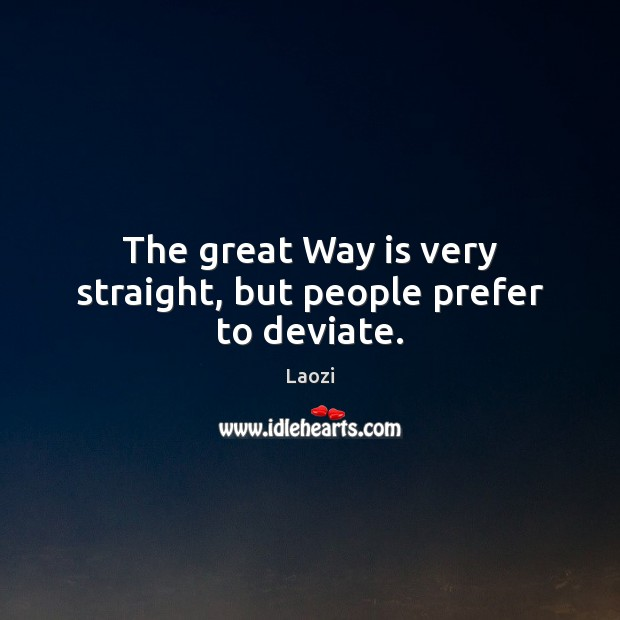 Image, The great Way is very straight, but people prefer to deviate.