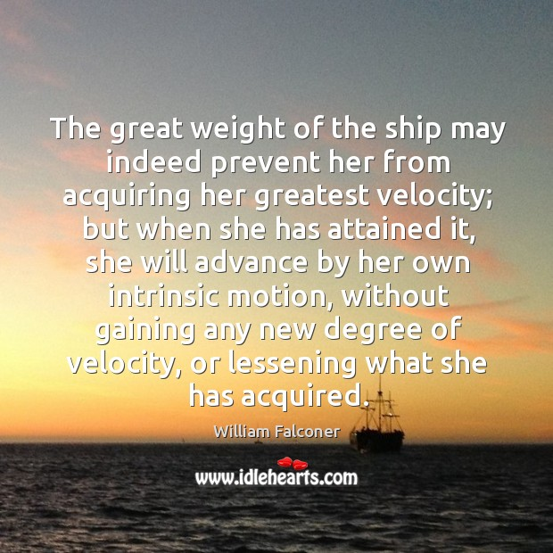 The great weight of the ship may indeed prevent her from acquiring her greatest velocity Image