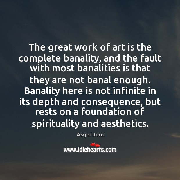 Image, The great work of art is the complete banality, and the fault