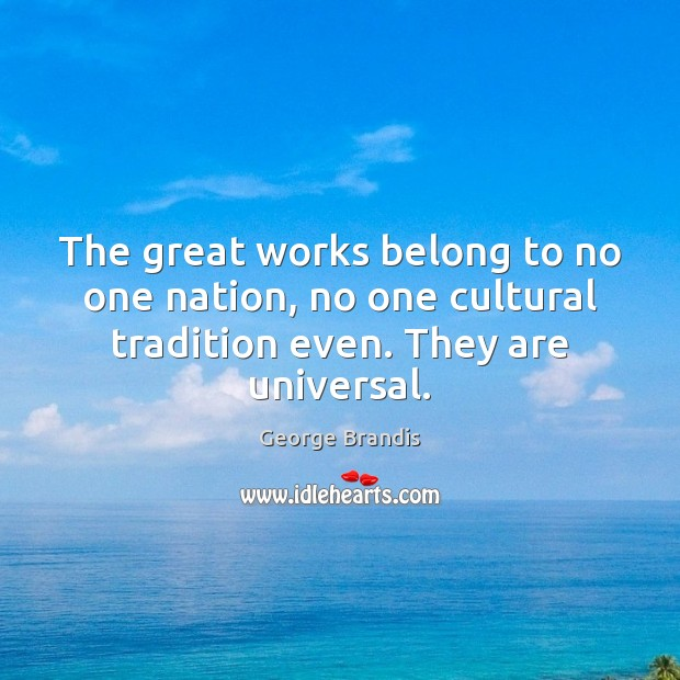 The great works belong to no one nation, no one cultural tradition George Brandis Picture Quote