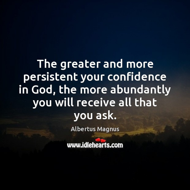 Image, The greater and more persistent your confidence in God, the more abundantly