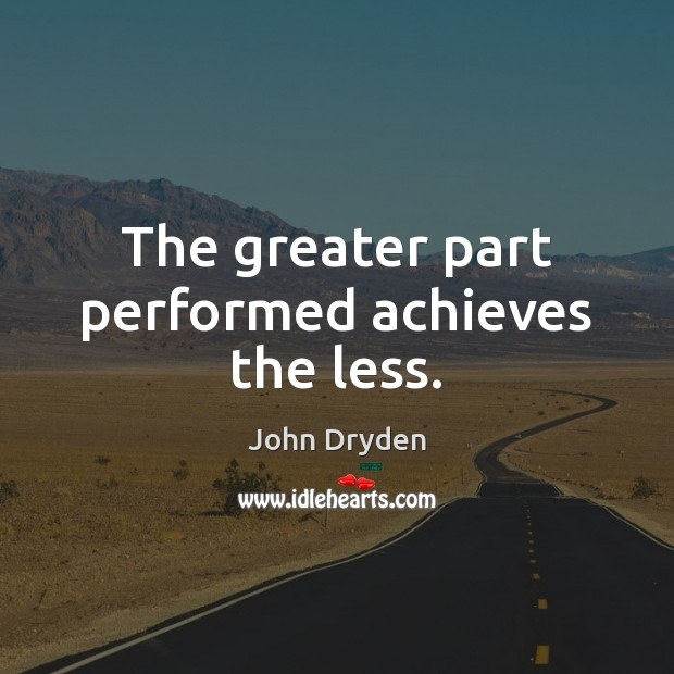 The greater part performed achieves the less. Image