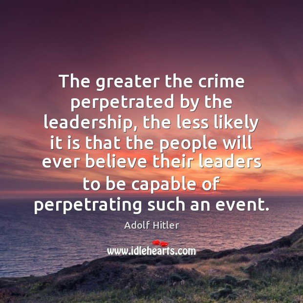 Image, The greater the crime perpetrated by the leadership, the less likely it