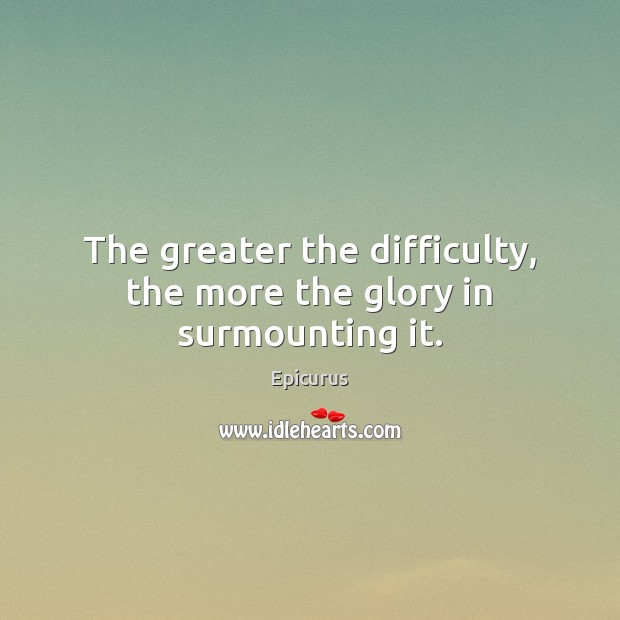 Image, The greater the difficulty, the more the glory in surmounting it.
