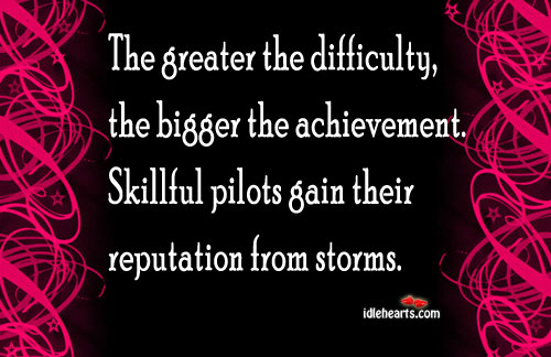 The Greater The Difficulty, The Bigger The…