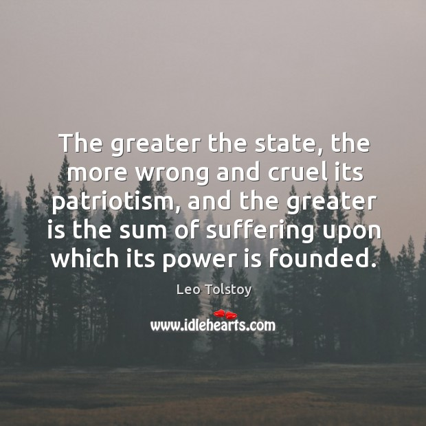 Image, The greater the state, the more wrong and cruel its patriotism, and the greater is the