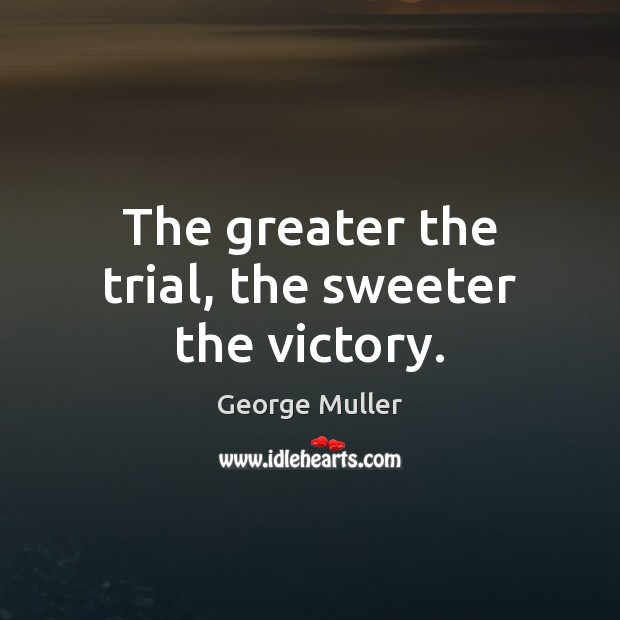 Image, The greater the trial, the sweeter the victory.