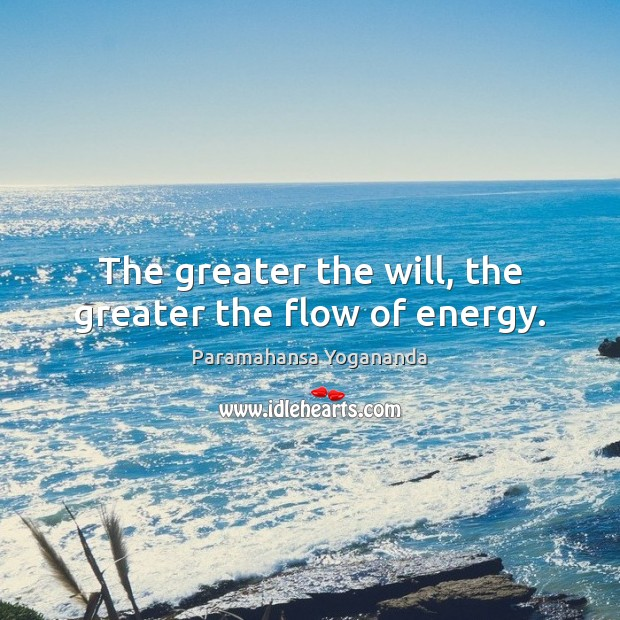 Image, The greater the will, the greater the flow of energy.