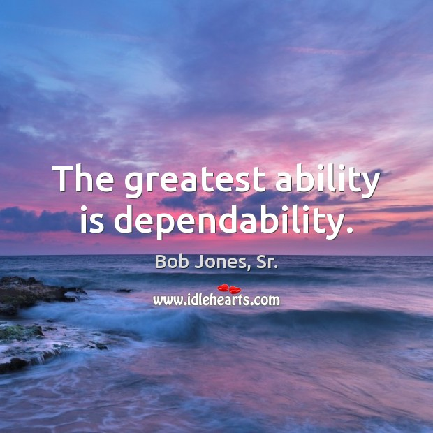 Image, The greatest ability is dependability.