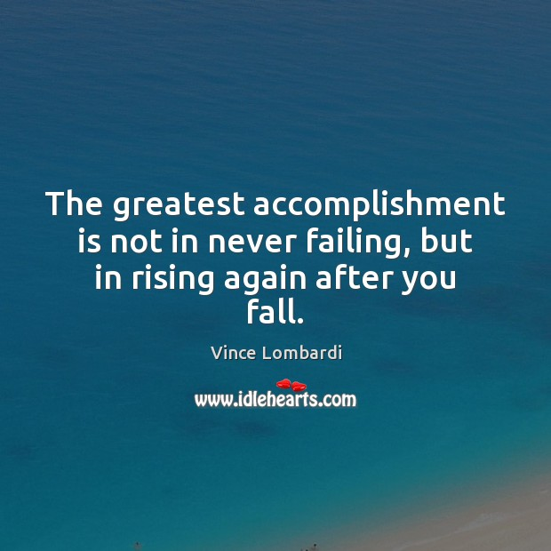 Image, The greatest accomplishment is not in never failing, but in rising again after you fall.