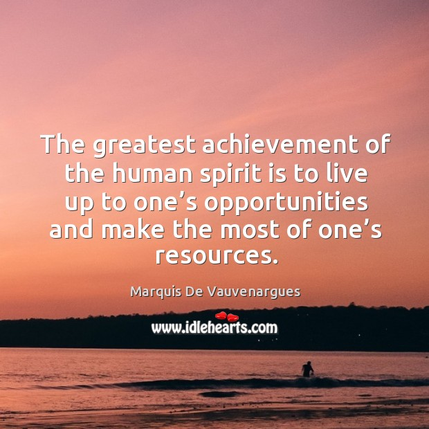 The greatest achievement of the human spirit is to live up to one's opportunities Image