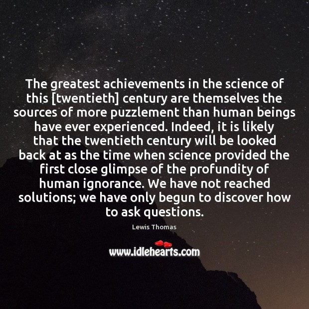 The greatest achievements in the science of this [twentieth] century are themselves Image