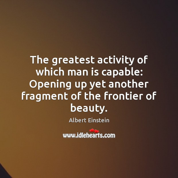 Image, The greatest activity of which man is capable: Opening up yet another