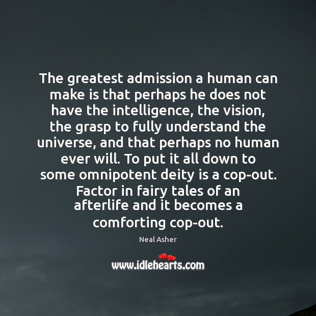 The greatest admission a human can make is that perhaps he does Image