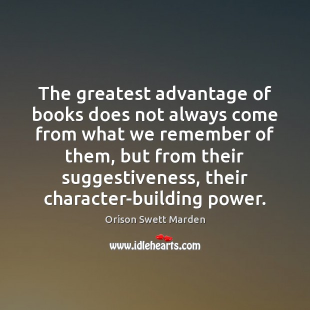 The greatest advantage of books does not always come from what we Orison Swett Marden Picture Quote