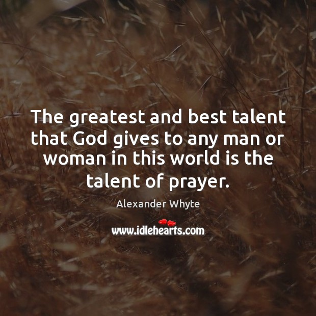 The greatest and best talent that God gives to any man or Image