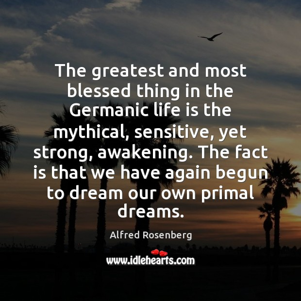 The greatest and most blessed thing in the Germanic life is the Image