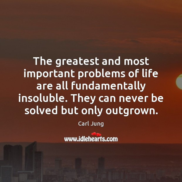 The greatest and most important problems of life are all fundamentally insoluble. Carl Jung Picture Quote