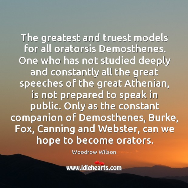 Image, The greatest and truest models for all oratorsis Demosthenes. One who has