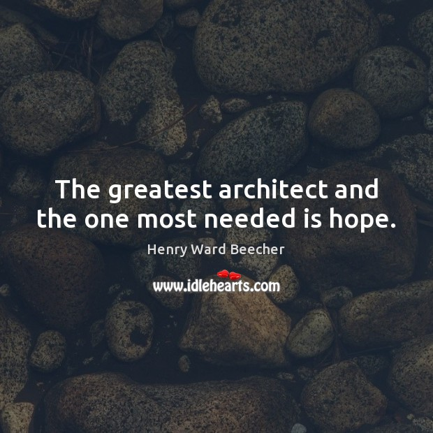 Image, The greatest architect and the one most needed is hope.
