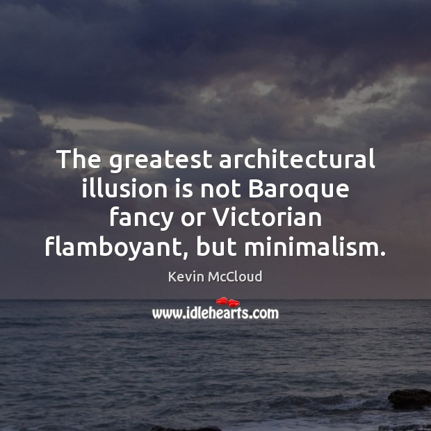 The greatest architectural illusion is not Baroque fancy or Victorian flamboyant, but Kevin McCloud Picture Quote