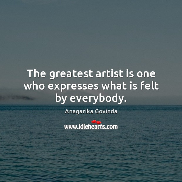 Image, The greatest artist is one who expresses what is felt by everybody.