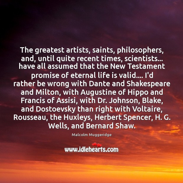 The greatest artists, saints, philosophers, and, until quite recent times, scientists… have Image