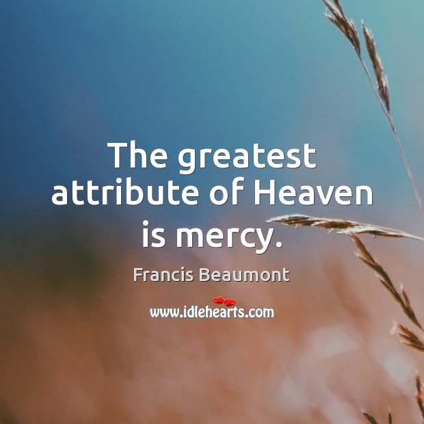 The greatest attribute of Heaven is mercy. Image
