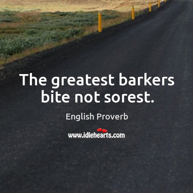 Image, The greatest barkers bite not sorest.