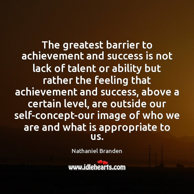 The greatest barrier to achievement and success is not lack of talent Nathaniel Branden Picture Quote