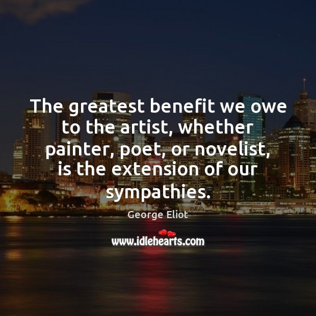 Image, The greatest benefit we owe to the artist, whether painter, poet, or