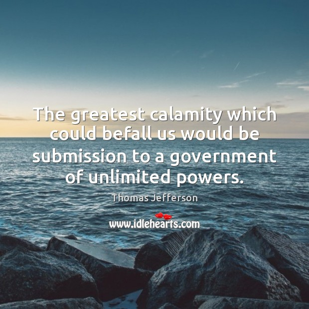 The greatest calamity which could befall us would be submission to a Thomas Jefferson Picture Quote