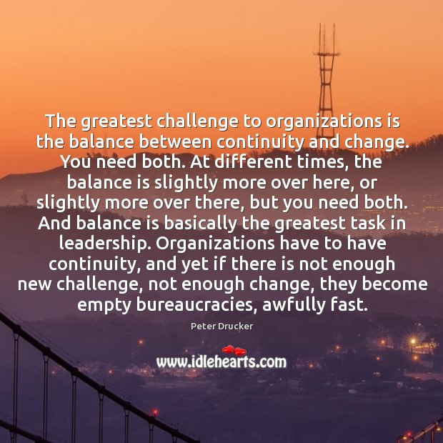 The greatest challenge to organizations is the balance between continuity and change. Image