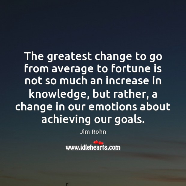 The greatest change to go from average to fortune is not so Jim Rohn Picture Quote
